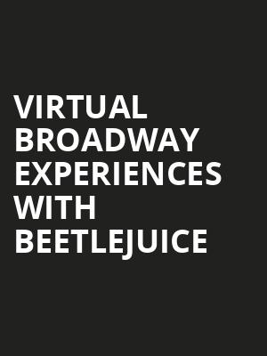 Virtual Broadway Experiences with BEETLEJUICE, Virtual Experiences for Kitchener, Kitchener