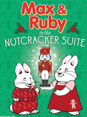 Max and Ruby The Nutcracker Suite, Centre In The Square, Kitchener